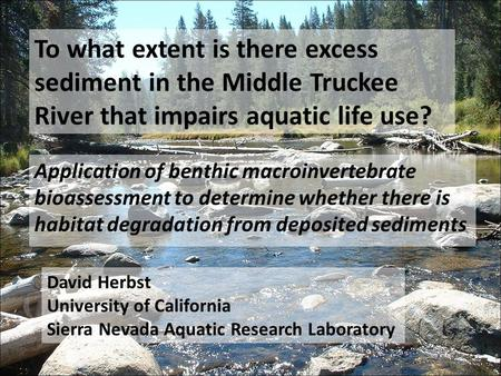 To what extent is there excess sediment in the Middle Truckee River that impairs aquatic life use? Application of benthic macroinvertebrate bioassessment.