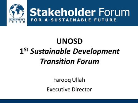 UNOSD 1 St Sustainable Development Transition Forum Farooq Ullah Executive Director.