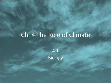 Ch. 4 The Role of Climate 4-1 Biology.
