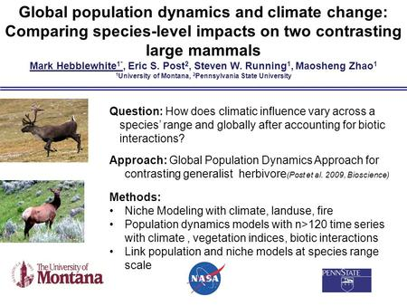 Global population dynamics and climate change: Comparing species-level impacts on two contrasting large mammals Mark Hebblewhite 1*, Eric S. Post 2, Steven.