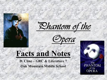 Facts and Notes D. Cline – GRC & Literature 7 Oak Mountain Middle School Phantom of the Opera.