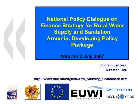 National Policy Dialogue on Finance Strategy for Rural Water Supply and Sanitation Armenia: Developing Policy Package Yerevan 2 July 2007 Jochem Jantzen,