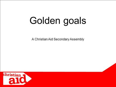 Golden goals A Christian Aid Secondary Assembly. Wikimedia Commons Celebrating achievements.