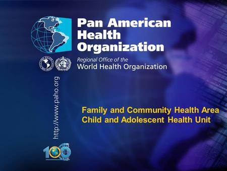 Organización Panamericana de la Salud 2004.. Family and Community Health Area Child and Adolescent Health Unit.