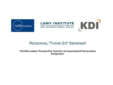 Regional ' Think 20 ' Seminar ' The G20 Leaders ' Process Five Years On: An Assessment From an Asian Perspective '