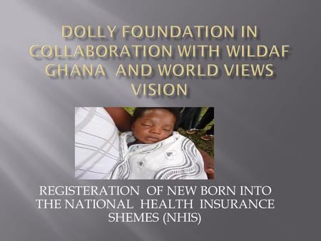 REGISTERATION OF NEW BORN INTO THE NATIONAL HEALTH INSURANCE SHEMES (NHIS)