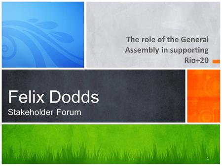 The role of the General Assembly in supporting Rio+20 Felix Dodds Stakeholder Forum 1.
