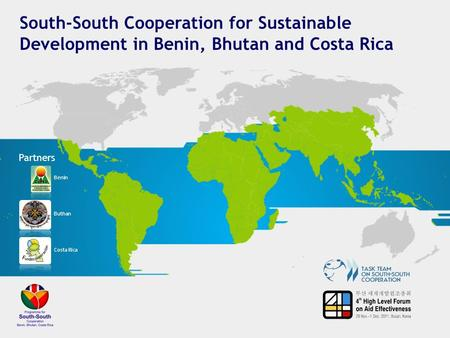 South-South Cooperation for Sustainable Development in Benin, Bhutan and Costa Rica Partners Benin Buthan Costa Rica.