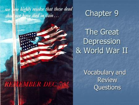 Chapter 9 The Great Depression & World War II Vocabulary and Review Questions.