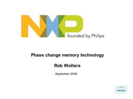 Phase change memory technology Rob Wolters September 2008.