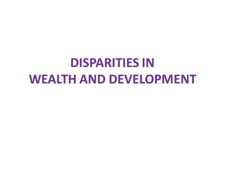 DISPARITIES IN WEALTH AND DEVELOPMENT. definitions.