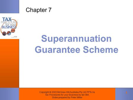Copyright  2003 McGraw-Hill Australia Pty Ltd PPTs t/a Tax Procedures for your Business by Ian Birt, Slides prepared by Peter Miller 1 Superannuation.