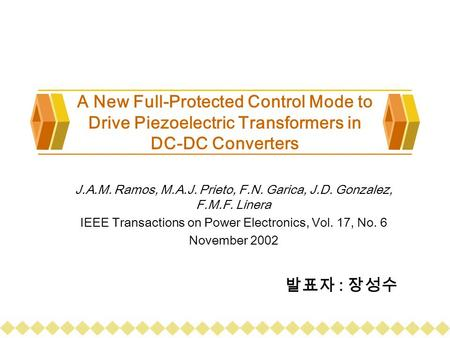 A New Full-Protected Control Mode to Drive Piezoelectric Transformers in DC-DC Converters J.A.M. Ramos, M.A.J. Prieto, F.N. Garica, J.D. Gonzalez, F.M.F.