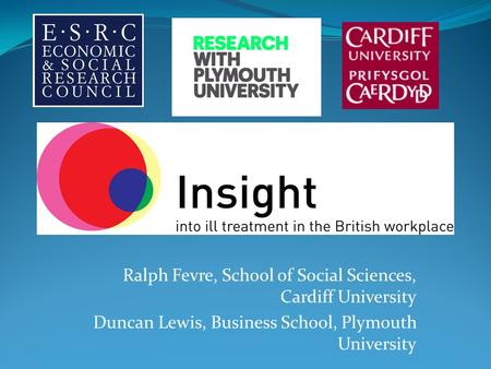 Ralph Fevre, School of Social Sciences, Cardiff University Duncan Lewis, Business School, Plymouth University.