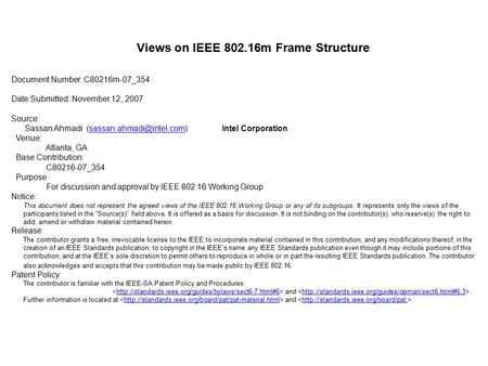 Views on IEEE 802.16m Frame Structure Document Number: C80216m-07_354 Date Submitted: November 12, 2007 Source: Sassan Ahmadi