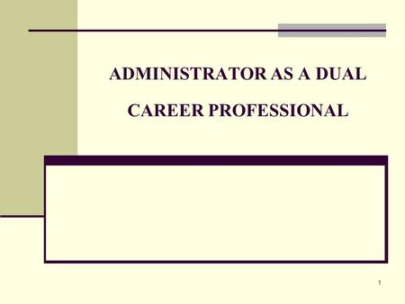 1 ADMINISTRATOR AS A DUAL CAREER PROFESSIONAL. 2 ADMINISTRATOR: IMMENSE CONTRIBUTION Shape people's careers; Sharpen characters; Offer hope to doubtful.