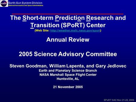 SPoRT SAC Nov 21-22, 2005 Earth-Sun System Division National Aeronautics and Space Administration The Short-term Prediction Research and Transition (SPoRT)