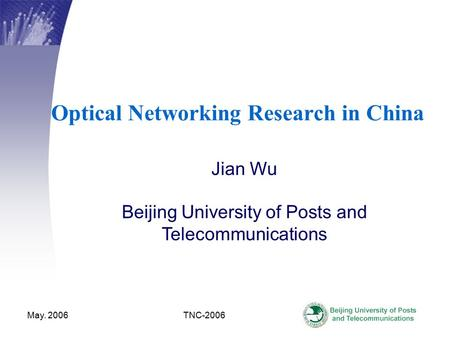 May. 2006 TNC-2006 Optical Networking Research in China Jian Wu Beijing University of Posts and Telecommunications.