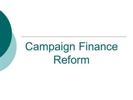 campaign finance reform No most campaign finance reform proposals actually have the effect of limiting speech by limiting the amount of money a candidate can spend, what they can spend it on, and the time and nature of the message they can send, candidates' speech is limited.