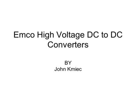 Emco High Voltage DC to DC Converters BY John Kmiec.