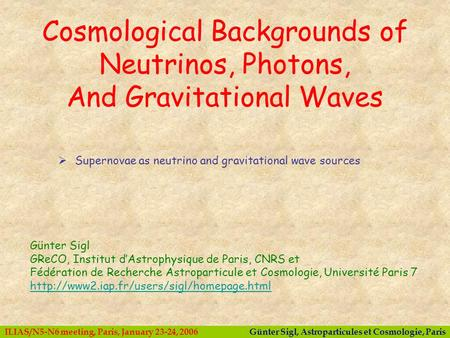 Günter Sigl, Astroparticules et Cosmologie, ParisILIAS/N5-N6 meeting, Paris, January 23-24, 2006  Supernovae as neutrino and gravitational wave sources.