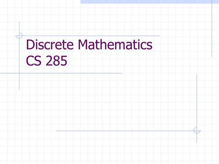 Discrete Mathematics CS 285. Lecture 12 Section 1.1: Logic Axiomatic concepts in math: Equals Opposite Truth and falsehood Statement Objects Collections.