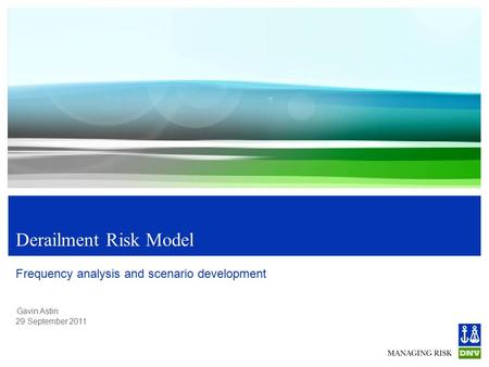 Gavin Astin 29 September 2011 Derailment Risk Model Frequency analysis and scenario development.