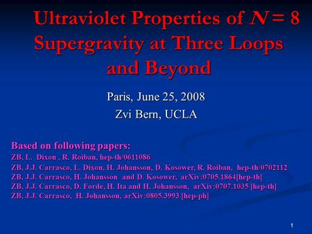 1 Ultraviolet Properties of N = 8 Supergravity at Three Loops and Beyond Ultraviolet Properties of N = 8 Supergravity at Three Loops and Beyond Paris,
