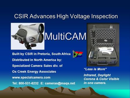 MultiCAM CSIR Advances High Voltage Inspection Built by CSIR in Pretoria, South Africa Distributed in North America by: Specialized Camera Sales div. of.