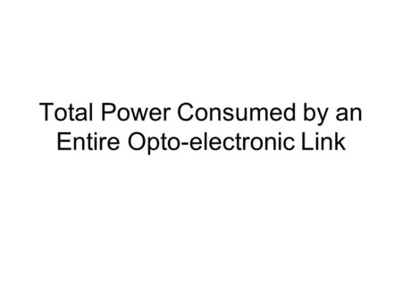 Total Power Consumed by an Entire Opto-electronic Link.
