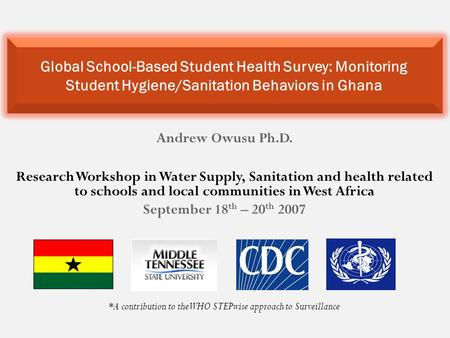 Andrew Owusu Ph.D. Research Workshop in Water Supply, Sanitation and health related to schools and local communities in West Africa September 18 th – 20.