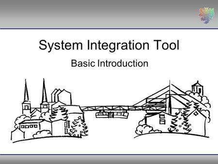 "System Integration Tool Basic Introduction. ""System Integration Tool ""2Content I.Nomenclature I.Nomenclature II.Introduction II.Introduction III.Implementation."
