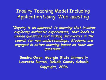 "Inquiry Teaching Model Including Application Using Web-questing ""Inquiry is an approach to learning that involves exploring authentic experiences, that."
