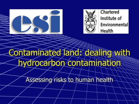 Contaminated land: dealing with hydrocarbon contamination Assessing risks to human health.