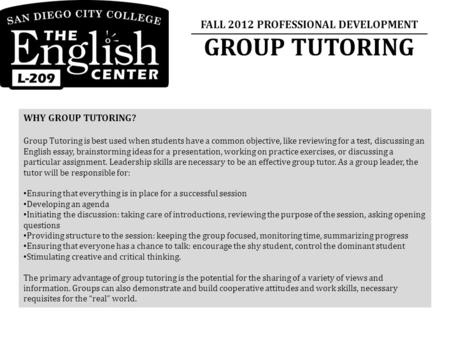 FALL 2012 PROFESSIONAL DEVELOPMENT GROUP TUTORING WHY GROUP TUTORING? Group Tutoring is best used when students have a common objective, like reviewing.