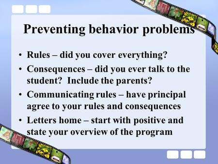 Preventing behavior problems Rules – did you cover everything? Consequences – did you ever talk to the student? Include the parents? Communicating rules.