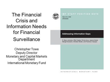The Financial Crisis and Information Needs for Financial Surveillance Christopher Towe Deputy Director Monetary and Capital Markets Department International.