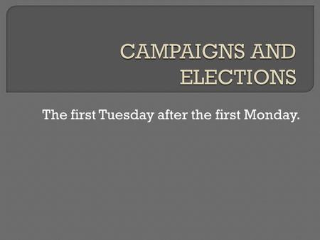 The first Tuesday after the first Monday..  1. Campaign <strong>and</strong> debate <strong>for</strong> primary elections  Candidate <strong>for</strong> the two major <strong>parties</strong> chosen by primary <strong>process</strong>.
