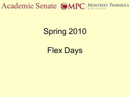Academic Senate Spring 2010 Flex Days. Academic Senate Thank You Senate Flex Day Scheduling Committee Laura Loop Heather Faust Debbie Anthony Chris Calima.