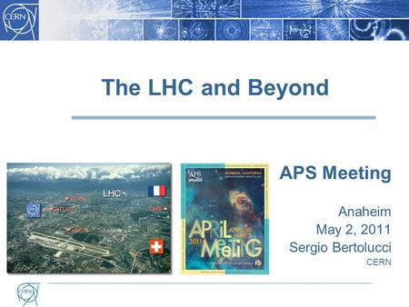 The LHC and Beyond APS Meeting Anaheim May 2, 2011 Sergio Bertolucci CERN LHC.