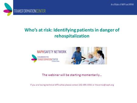 Who's at risk: Identifying patients in danger of rehospitalization The webinar will be starting momentarily… If you are having technical difficulties please.