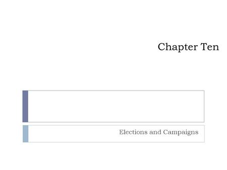 Chapter Ten Elections and Campaigns. Campaigning Copyright © Houghton Mifflin Company. All rights reserved. 10 | 2  Time for some campaigning ; ) Time.