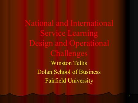 1 National and International Service Learning Design and Operational Challenges Winston Tellis Dolan School of Business Fairfield University.