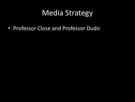 Media Strategy Professor Close and Professor Dudo.