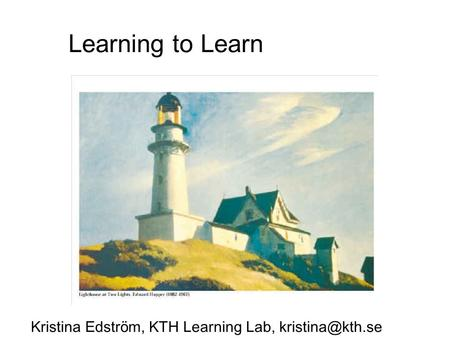 Learning to Learn Kristina Edstr ö m, KTH Learning Lab,