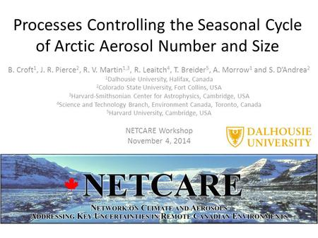 Processes Controlling the Seasonal Cycle of Arctic Aerosol Number and Size B. Croft 1, J. R. Pierce 2, R. V. Martin 1,3, R. Leaitch 4, T. Breider 5, A.
