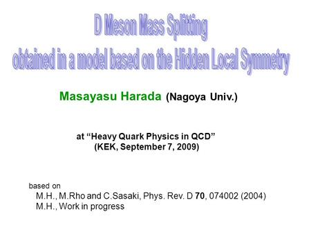 "Masayasu Harada (Nagoya Univ.) based on M.H., M.Rho and C.Sasaki, Phys. Rev. D 70, 074002 (2004) M.H., Work in progress at ""Heavy Quark Physics in QCD"""