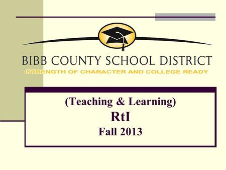 (Teaching & Learning) RtI Fall 2013. RtI IS… IS NOT…