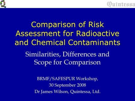 Comparison of Risk Assessment for Radioactive and Chemical Contaminants Similarities, Differences and Scope for Comparison BRMF/SAFESPUR Workshop, 30 September.