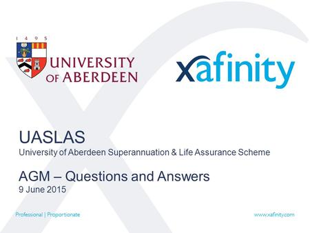 UASLAS University of Aberdeen Superannuation & Life Assurance Scheme AGM – Questions and Answers 9 June 2015.